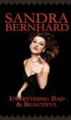 Sandra Bernhard: Everything Bad and Beautiful